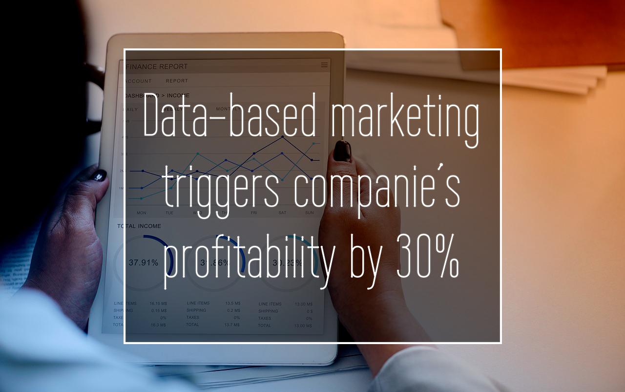 Data-based marketing triggers companie´s profitability by 30%